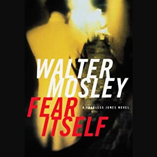 Fear Itself     A Fearless Jones Novel              By:                                                                                                                                 Walter Mosley                               Narrated by:                                                                                                                                 Don Cheadle                      Length: 6 hrs and 42 mins     358 ratings     Overall 4.4
