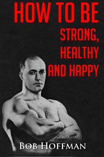 Image OfHow To Be Strong, Healthy And Happy: (Original Version, Restored) By Bob Hoffman (2011-11-13)
