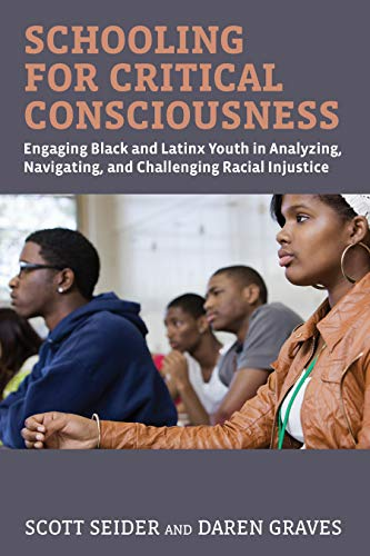 Compare Textbook Prices for Schooling for Critical Consciousness: Engaging Black and Latinx Youth in Analyzing, Navigating, and Challenging Racial Injustice  ISBN 9781682534298 by Seider, Scott,Graves, Daren