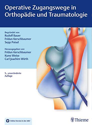 Operative Zugangswege in Orthopädie und Traumatologie: Begründet von Rudolf Bauer, Fridun Kerschbaumer und Sepp Poisel
