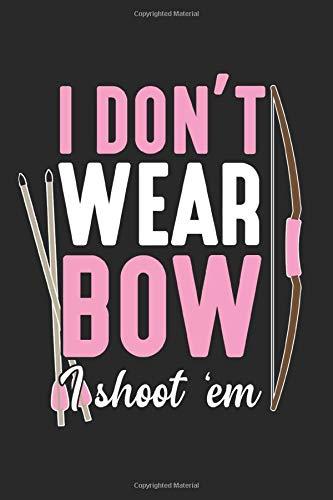 I don\'t wear bow I shoot \'em: Bogenschießen Mädchen Bogenjagd Weibliche Bogenjägerin Pfeiljäger Pfeil Notizbuch liniert DIN A5 - 120 Seiten für ... | Organizer Schreibheft Planer Tagebuch