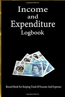 Income and Expenditure Logbook: RECORD BOOK FOR KEEPING TRACK OF INCOME AND EXPENSES