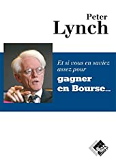 Et si vous en saviez assez pour gagner en bourse de Peter Lynch