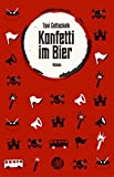 Konfetti im Bier: Roman - Liesmich Verlag UG