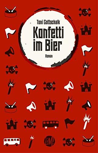 Konfetti im Bier: Roman