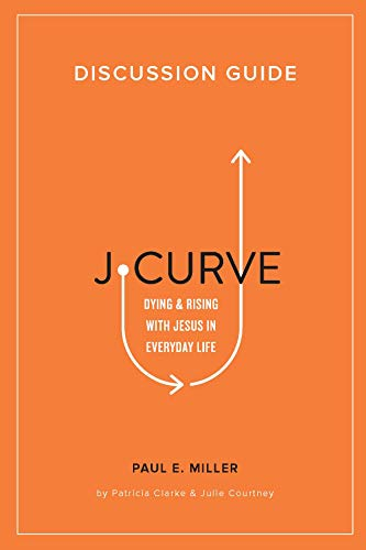 J-Curve Discussion Guide: Dying and Rising with Jesus in Everyday Life
