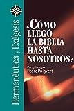 Cómo Llegó La Biblia Hasta Nosotros? (Hermenéutica Y Exégesis/ Hermeneutics and Exegesis)