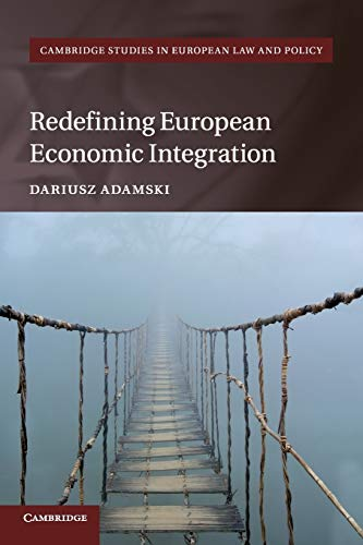 Redefining European Economic Integration (Cambridge Studies in European Law and Policy)