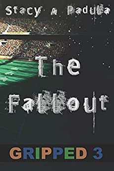 Gripped Part 3: The Fallout by [Stacy Padula, Elizabeth Harvey]