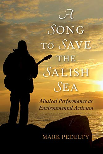 A Song to Save the Salish Sea: Musical Performance as Environmental Activism (Music, Nature, Place)