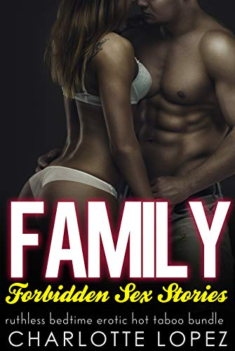 Family Forbidden Sex Stories - Ruthless Bedtime Erotic Hot Taboo Bundle