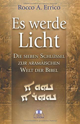 Es werde Licht: Die sieben Schlüssel zur aramäischen Welt der Bibel