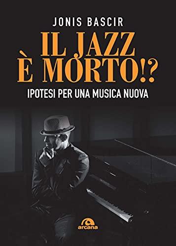 Il jazz e morto!? Ipotesi per una musica nuova