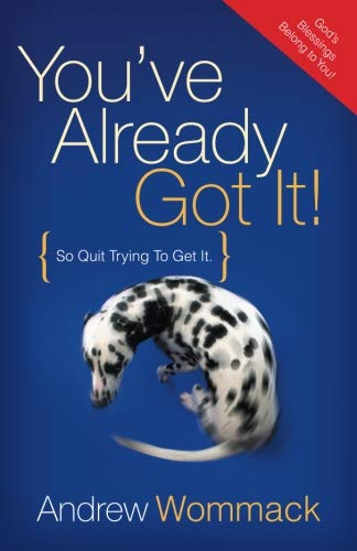 You've Already Got It! (So Quit Trying To Get It)