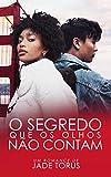 O segredo que os olhos não contam (Portuguese Edition)