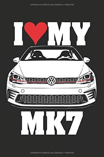 I LOVE MY MK7 Golf VII 7 GTI Turbo 16V Notizbuch Tagebuch mit Punktraster: Ich liebe meinen MK7 Golf 7 VII GTI Notizbuch Notizblock Notebook 120 Seiten