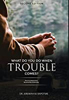 What Do You Do When Trouble Comes?