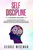 Self Discipline: Practical Self Development Guide for Success in Business and Your Personal Life. How to Analyze People, Manipulation, Empath. Develop Self Discipline Habits. (Emotional Intelligence)