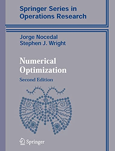 Compare Textbook Prices for Numerical Optimization Springer Series in Operations Research and Financial Engineering 2 Edition ISBN 9781493937110 by Nocedal, Jorge,Wright, Stephen