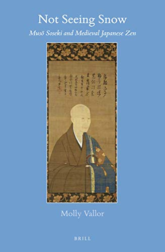 Not Seeing Snow: Musō Soseki and Medieval Japanese Zen (Brill's Japanese Studies Library, Band 64)