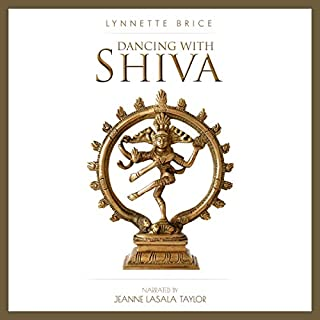 Dancing With Shiva                   By:                                                                                                                                 Lynnette Brice                               Narrated by:                                                                                                                                 Jeanne LaSala Taylor                      Length: 6 hrs and 23 mins     Not rated yet     Overall 0.0