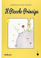 Der Kleine Prinz. Il Piccolo Principe: Italienische Uebersetzung von LE PETIT PRINCE