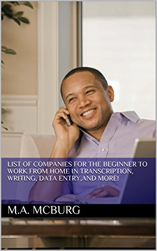 List of Companies For The Beginner to Work From Home in Transcription, Writing, Data Entry,and More!