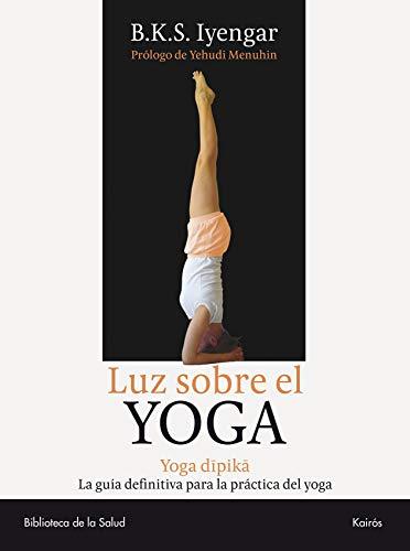 Luz sobre el Yoga: Yoga Dipika. La guía definitiva para la práctica del yoga (Biblioteca de la Salud)