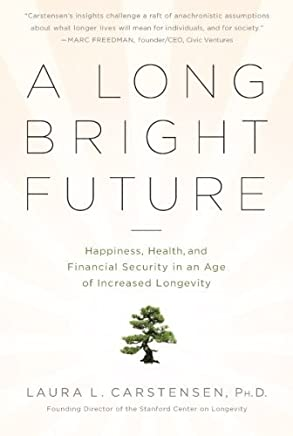 A Long Bright Future by Laura Carstensen(1905-07-03)