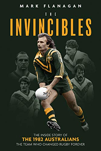 Flanagan, M: Invincibles: The Inside Story of the 1982 Australians, the Team Who Changed Rugby Forever