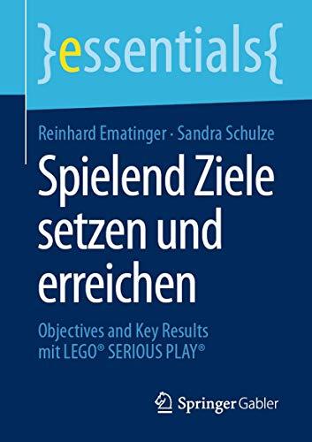 Spielend Ziele setzen und erreichen: Objectives and Key Results mit LEGO® SERIOUS PLAY® (essentials)