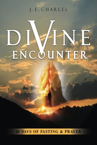Divine Encounter: 40 Days of Fasting and Prayers