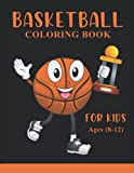 Basketball Coloring Book for kids ages (8-12): Awesome Basketball coloring book with fun & creativity for Boys, Girls & Old Kids | Perfect Coloring ... Kids | Best Birthday Gift For Your Little One