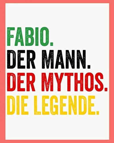 Fabio Der Mann Der Mythos Die Legende: Personalisiertes Geschenk Für Fabio, 8x10 inches Notizbuch mit 120 Seiten, Individuelle Geschenkidee notizbuch blanko