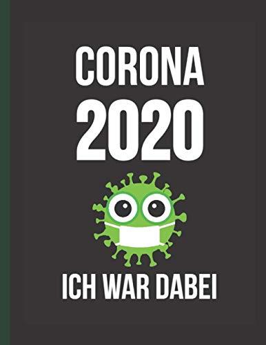 Corona 2020 – Ich war dabei : notizbuch 120 seiten, 8.5 x 11 in, Notizbuch mit lustigem Spruch als witziges Geschenk für Büro-Kollegen, Mitschüler und Freunde.