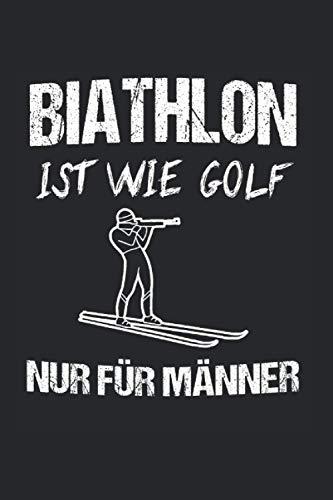 Biathlon Ist Wie Golf Nur Für Männer: Biathlon & Biathlet Notizbuch 6'x9' Schießstand Geschenk für Skifahren & Zielscheibe