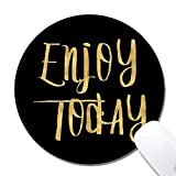 vbcnfgdntdy Enjoy Today Gaming Mouse Pad,Non-Slip and Dust-Proof Mouse,Funny Creative Mouse pad