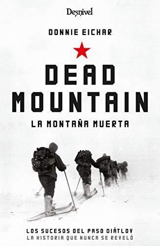 Dead Mountain. La Montaña Muerta. Los Sucesos DEL PASO Diatlov. La historia que Nunca Se contó