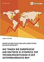 Wie tragen die europaeische und deutsche KI-Strategie zur Technologiediffusion in der Automobilbranche bei? Potentiale der Kuenstlichen Intelligenz fuer die deutsche Wirtschaft