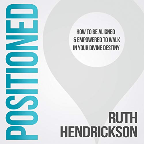Positioned - How to Be Aligned & Empowered to Walk in Your Divine Destiny audiobook cover art