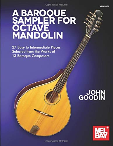 A Baroque Sampler for Octave Mandolin: 27 Easy to Intermediate Pieces Selected from the Works of 13 Baroque Composers