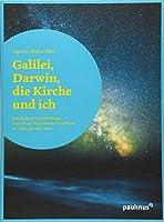 Galilei, Darwin, die Kirche und ich: Die Antwort auf die Frage, wie ich als Naturwissenschaftlerin an Gott glauben kann