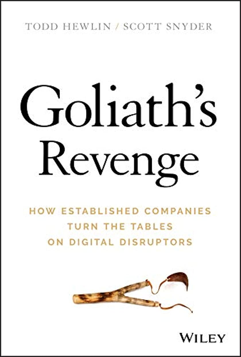 通常栄光防ぐGoliath's Revenge: How Established Companies Turn the Tables on Digital Disruptors (English Edition)