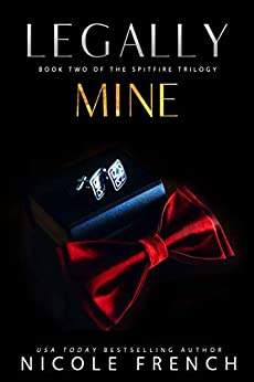 Legally Mine (Spitfire Book 2) by [Nicole French]