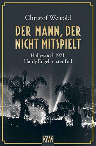 Buchseite und Rezensionen zu 'Der Mann, der nicht mitspielt: Hollywood 1921: Hardy Engels erster Fall (Hollywood - Hardy Engel ermittelt 1)' von Christof Weigold