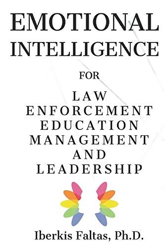 Emotional Intelligence: for Law Enforcement Education Management and Leadership