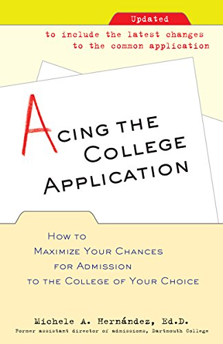 Acing the College Application: How to Maximize Your Chances for Admission to the College of Your Choice (English Edition)