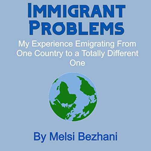 Immigrant Problems: My Experience Emigrating From One Country to a Totally Different One (English Edition)