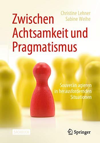 Zwischen Achtsamkeit und Pragmatismus : Souverän agieren in herausfordernden Situationen