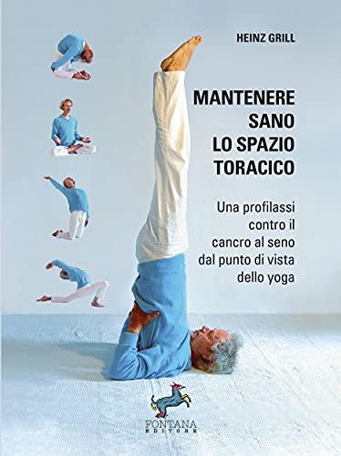 Mantenere sano lo spazio toracico: Una profilassi contro il cancro al seno dal punto di vista dello yoga (Italian Edition)
